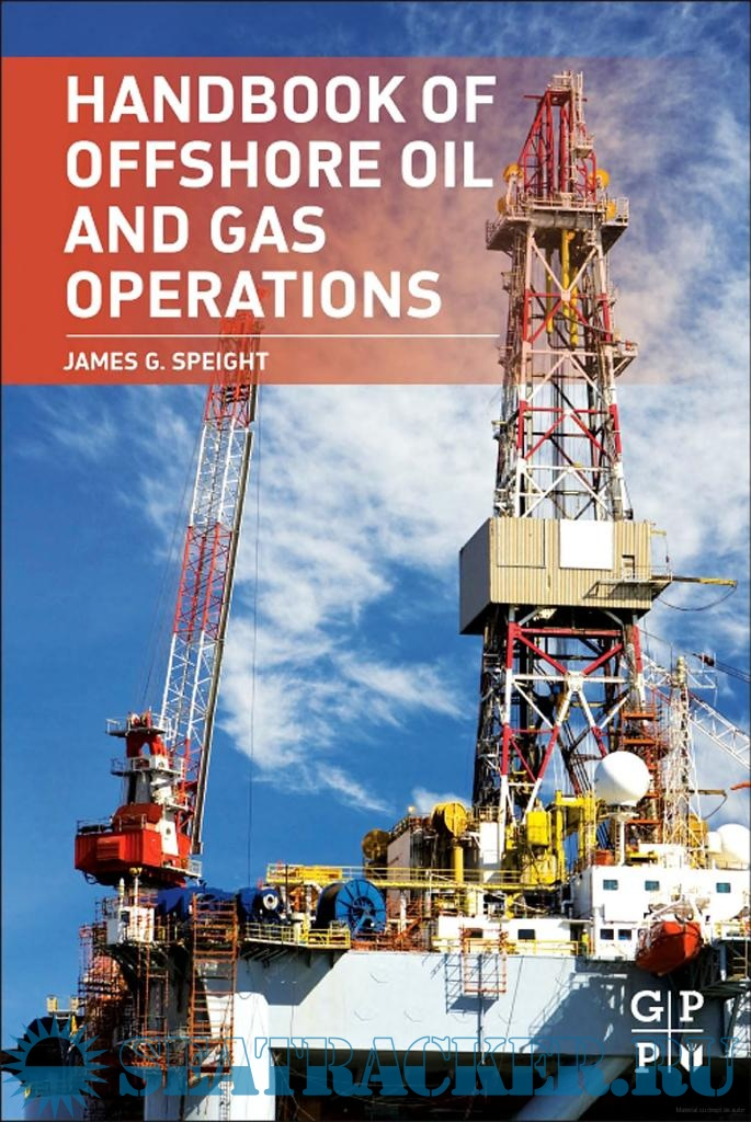 Handbook Of Offshore Oil And Gas Operations James G Speight 2015
